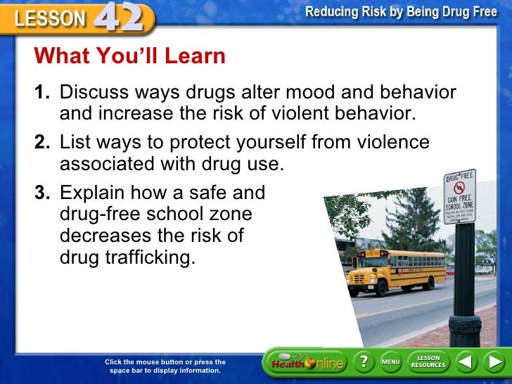 What You'll Learn1. Discuss ways drugs alter mood and behavior   and increase the risk of violent behavior.2. List ways to...