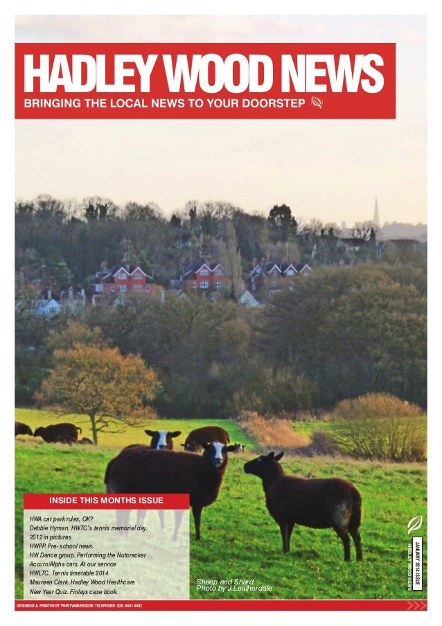 INSIDE THIS MONTHS ISSUE  HADLEY WOOD NEWS  DESIGNED & PRINTED BY PRINTWAREHOUSE TELEPHONE: 020 8441 4482  Sheep and Shard...
