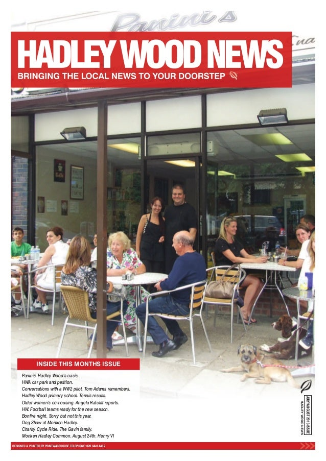 INSIDE THIS MONTHS ISSUE DESIGNED & PRINTED BY PRINTWAREHOUSE TELEPHONE: 020 8441 4482 JULY/AUGUST2013ISSUE HADLEYWOODNEWS...