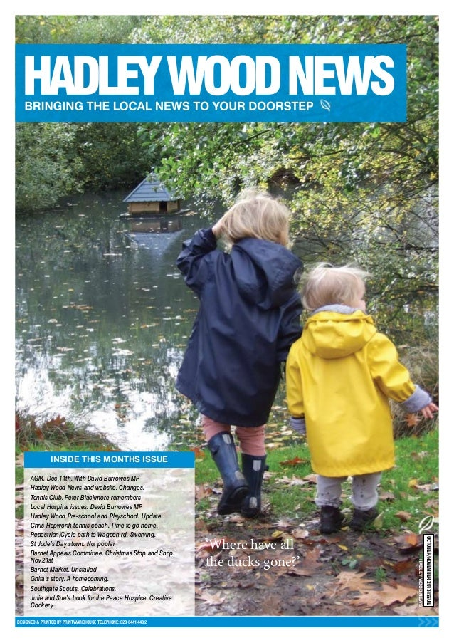 INSIDE THIS MONTHS ISSUE  HADLEY WOOD NEWS  DESIGNED & PRINTED BY PRINTWAREHOUSE TELEPHONE: 020 8441 4482  'Where have all...