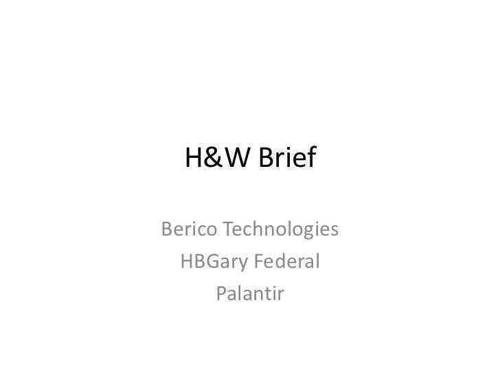 H&W Brief<br />Berico Technologies<br />HBGary Federal<br />Palantir<br />