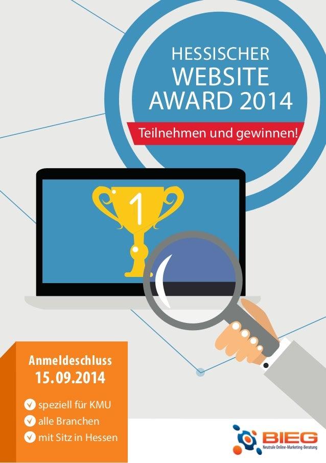 Anmeldeschluss 15.09.2014 speziell für KMU alle Branchen mit Sitz in Hessen HESSISCHER WEBSITE AWARD 2014 Teilnehmen und g...