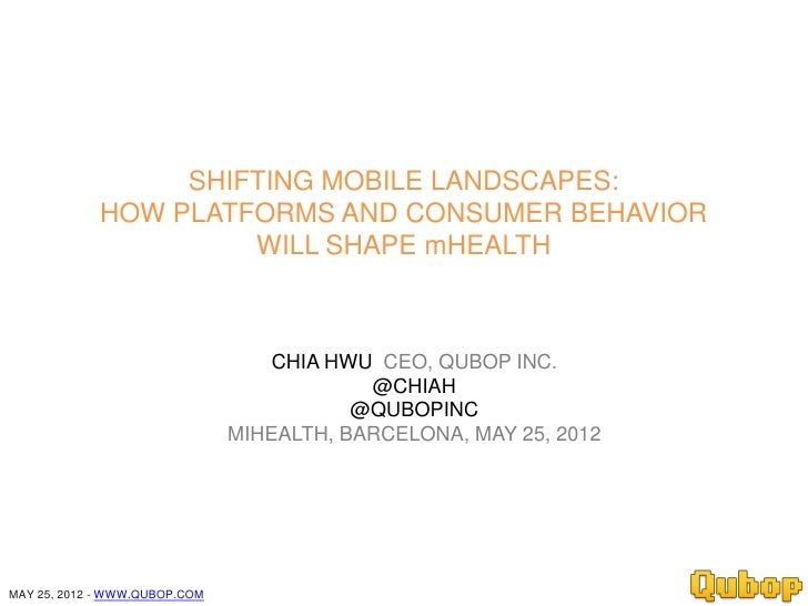 SHIFTING MOBILE LANDSCAPES:             HOW PLATFORMS AND CONSUMER BEHAVIOR                      WILL SHAPE mHEALTH       ...