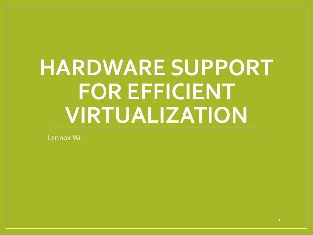 HARDWARE SUPPORT FOR EFFICIENT VIRTUALIZATION Lennox Wu  1