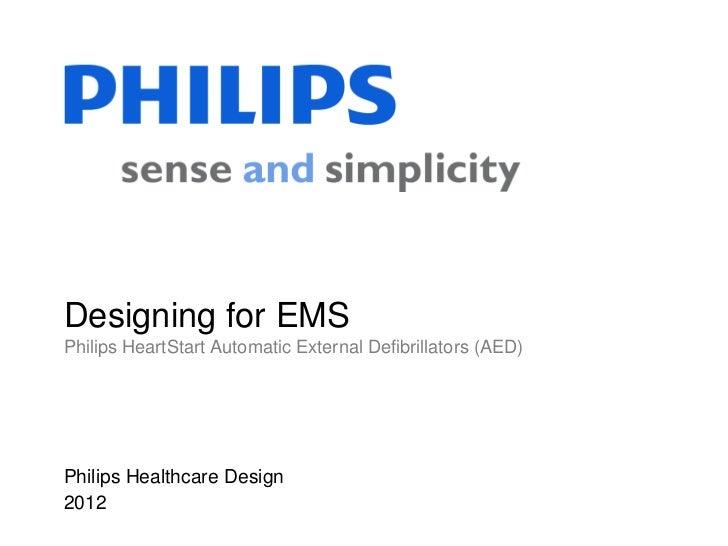 Designing for EMSPhilips HeartStart Automatic External Defibrillators (AED)Philips Healthcare Design2012
