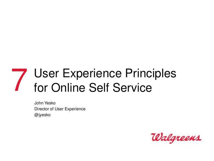 7   User Experience Principles    for Online Self Service    John Yesko    Director of User Experience    @jyesko