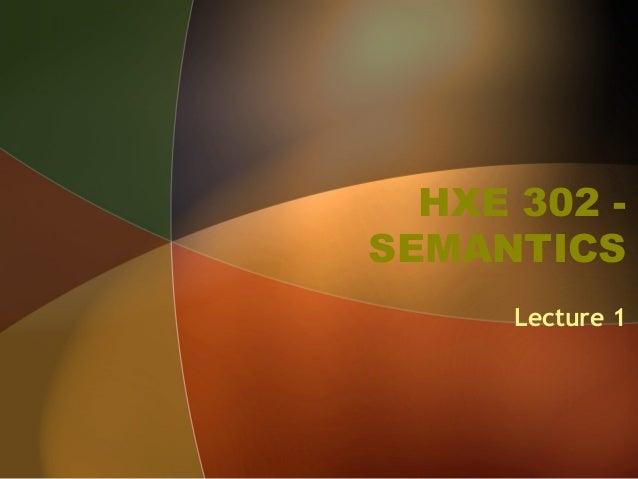 HXE 302 -SEMANTICSLecture 1