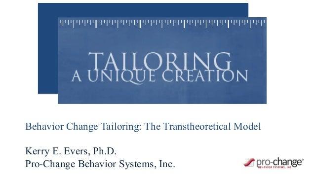 Behavior Change Tailoring: The Transtheoretical Model Kerry E. Evers, Ph.D. Pro-Change Behavior Systems, Inc.