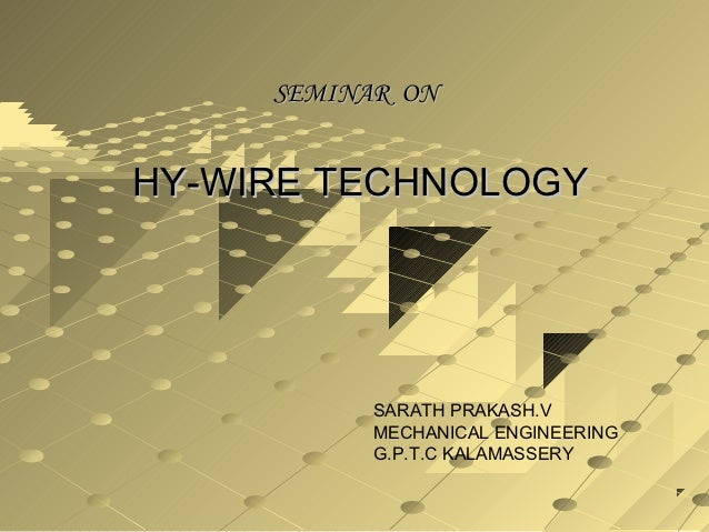 SEMINAR ONHY-WIRE TECHNOLOGY           SARATH PRAKASH.V           MECHANICAL ENGINEERING           G.P.T.C KALAMASSERY