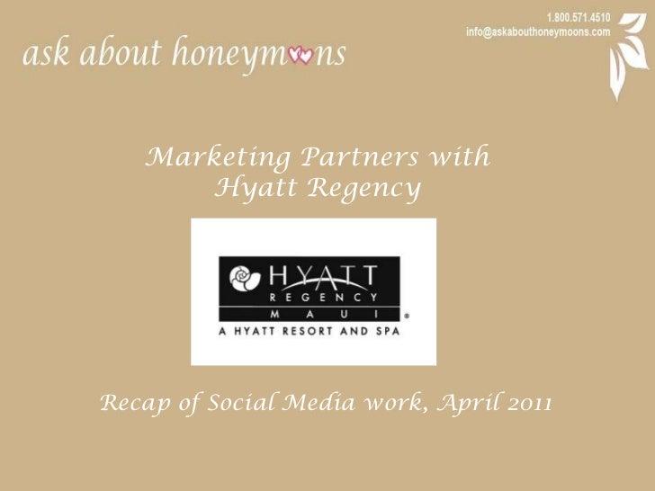 Marketing Partners with <br />Hyatt Regency<br />Recap of Social Media work, April 2011<br />