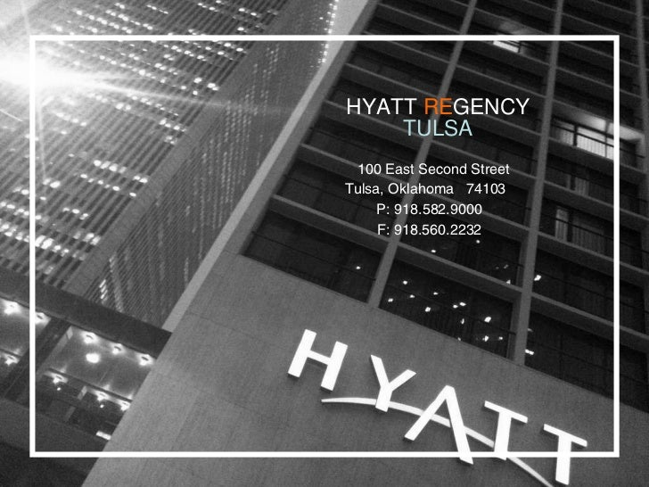 HYATT  RE GENCY TULSA 100 East Second Street  Tulsa, Oklahoma  74103  P: 918.582.9000  F: 918.560.2232