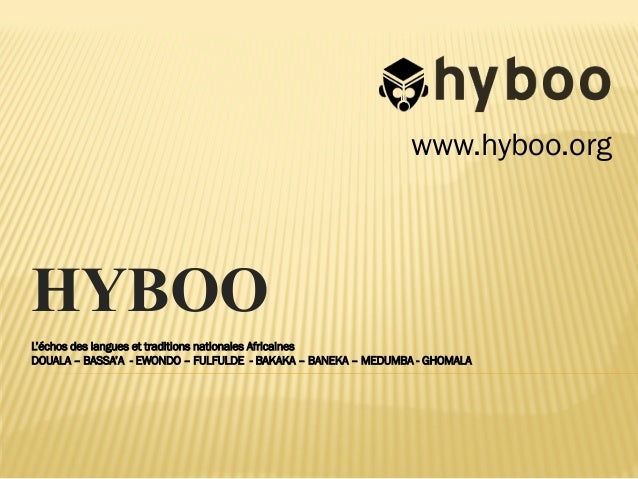 HYBOO L'échos des langues et traditions nationales Africaines DOUALA – BASSA'A - EWONDO – FULFULDE - BAKAKA – BANEKA – MED...