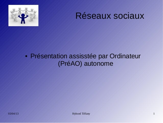 Réseaux sociaux           ●   Présentation assisstée par Ordinateur                        (PréAO) autonome03/04/13       ...