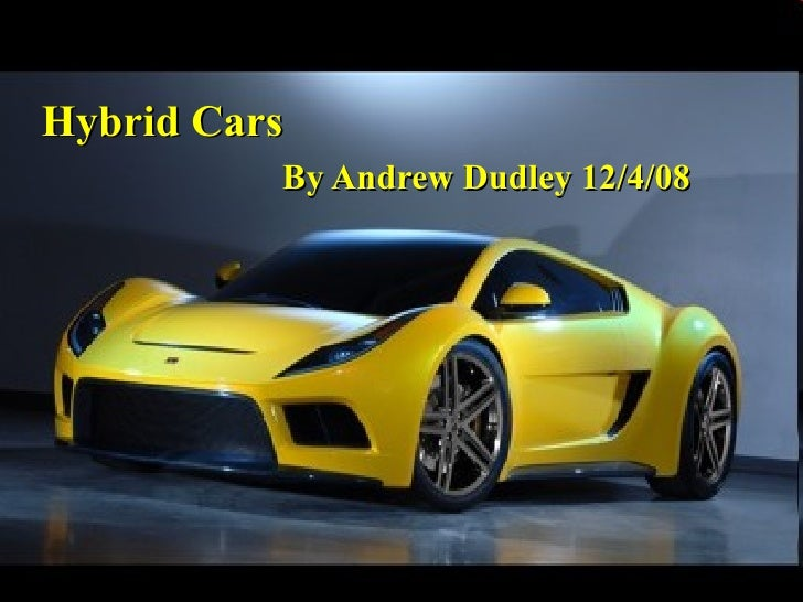 Hybrid Cars  By Andrew Dudley 12/4/08