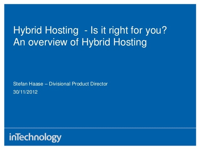Hybrid Hosting - Is it right for you?An overview of Hybrid Hosting30/11/2012Stefan Haase – Divisional Product Director