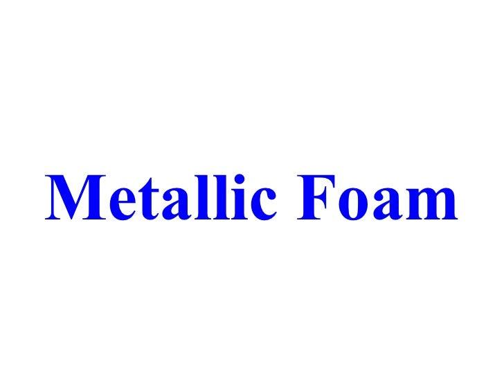 Metallic Foam