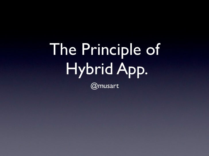 The Principle of  Hybrid App.     @musart
