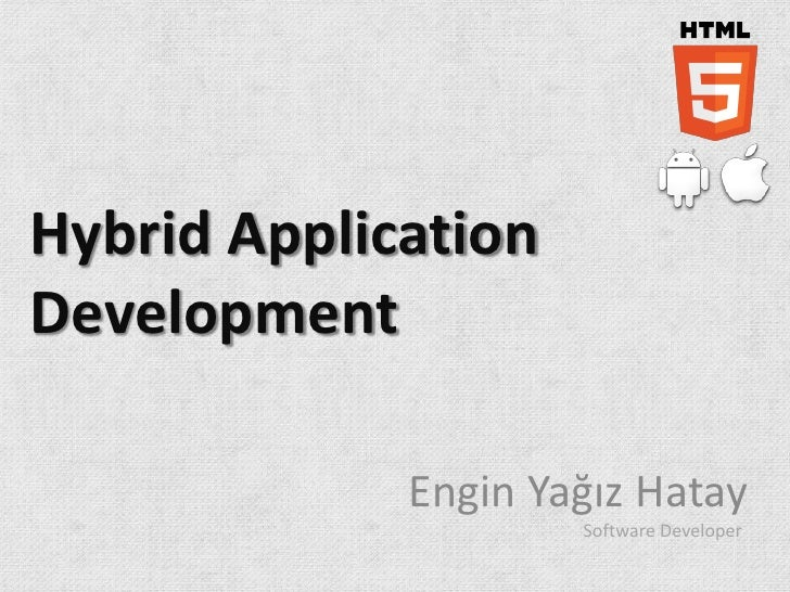 Hybrid ApplicationDevelopment             Engin Yağız Hatay                     Software Developer