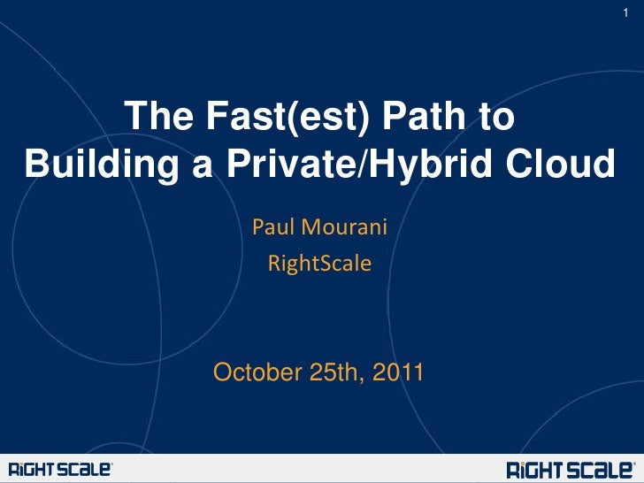 1     The Fast(est) Path toBuilding a Private/Hybrid Cloud            Paul Mourani             RightScale         October ...