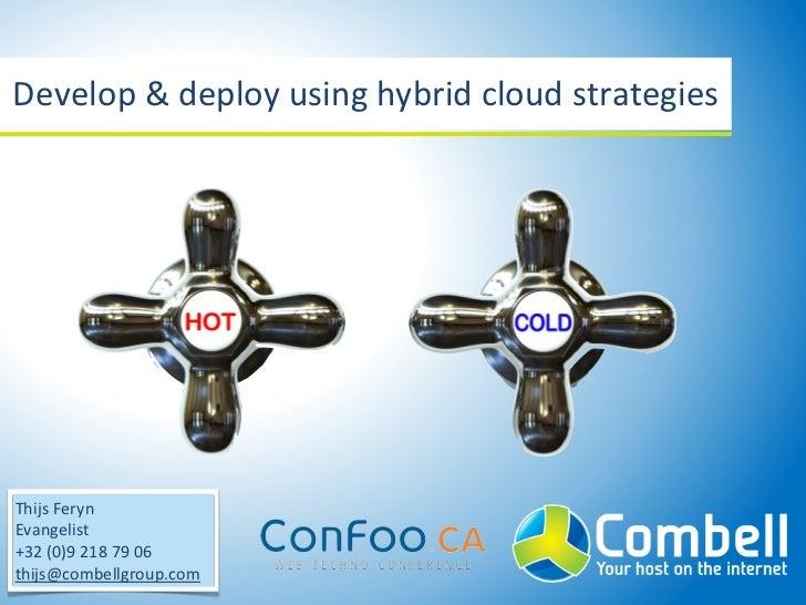 Develop & deploy using hybrid cloud strategiesThijs FerynEvangelist+32 (0)9 218 79 06thijs@combellgr...