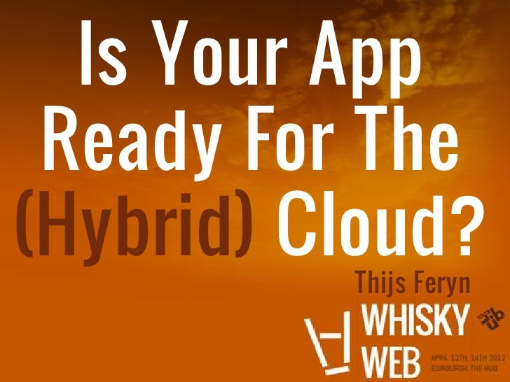 Is Your App Ready For The(Hybrid) Cloud?          Thijs Feryn