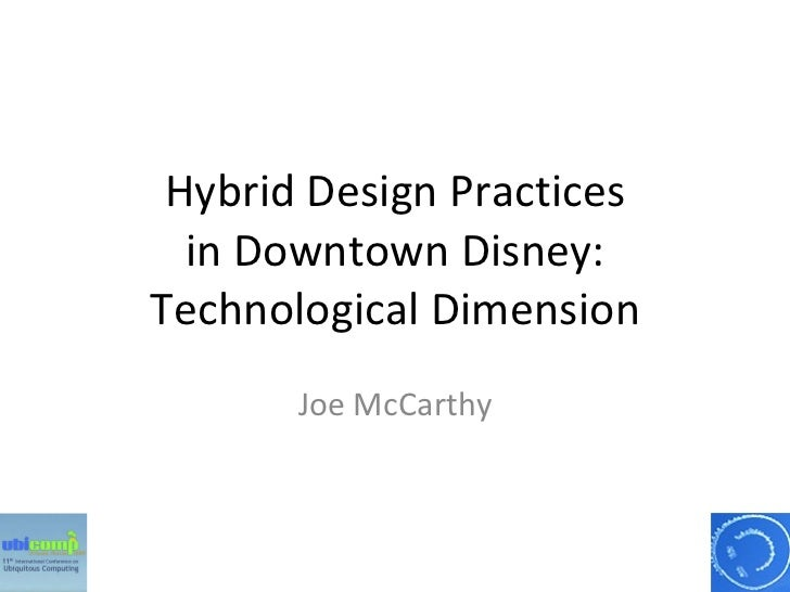 Hybrid Design Practices in Downtown Disney: Technological Dimension Joe McCarthy