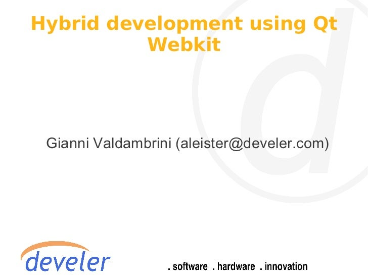 Hybrid development using Qt          Webkit Gianni Valdambrini (aleister@develer.com)