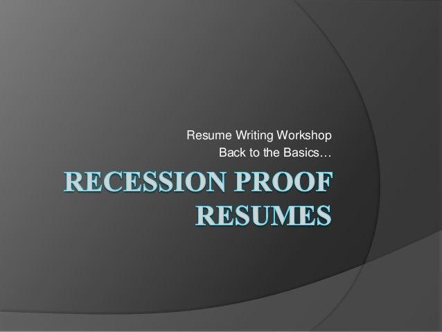 Resume Writing Workshop    Back to the Basics…