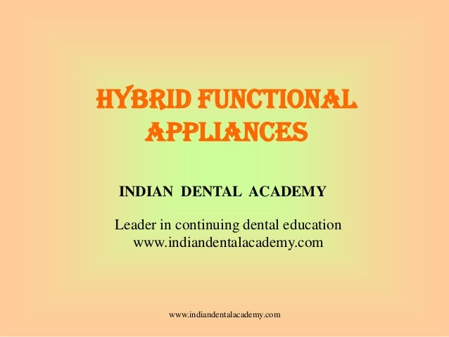 Hybrid functional appliance/certified fixed orthodontic courses by Indian dental academy