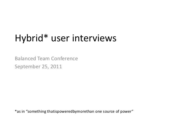 "Hybrid* user interviews<br />Balanced Team Conference<br />September 25, 2011<br />*as in ""something thatispoweredbymoreth..."