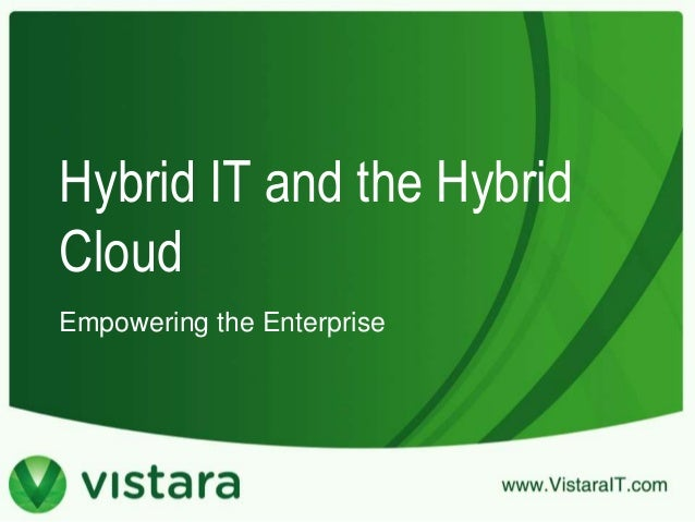 Hybrid IT and the Hybrid Cloud Empowering the Enterprise