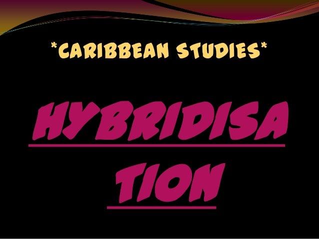 *CARIBBEAN STUDIES*HYBRIDISA  TION