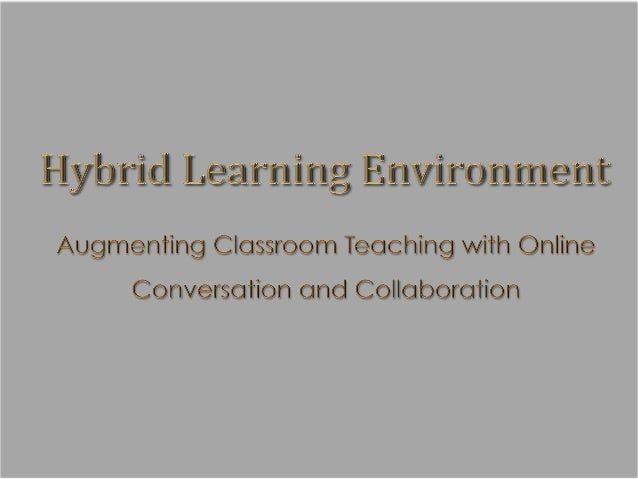 Building a Hybrid Learning Environment - Augmenting the Classroom with Conversation and Collaboration