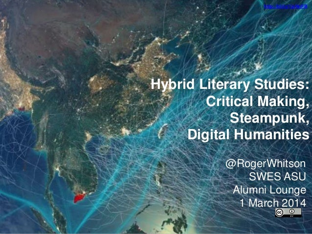 http://bit.ly/1jxNnFB  Hybrid Literary Studies: Critical Making, Steampunk, Digital Humanities @RogerWhitson SWES ASU Alum...