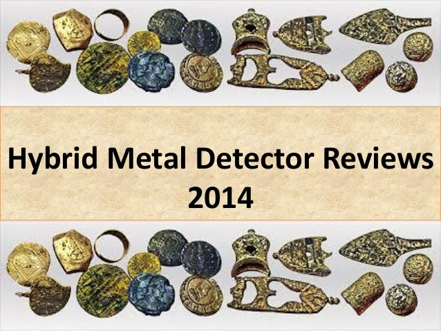 Hybrid Metal Detector Reviews 2014