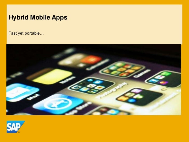 Hybrid Mobile AppsFast yet portable…