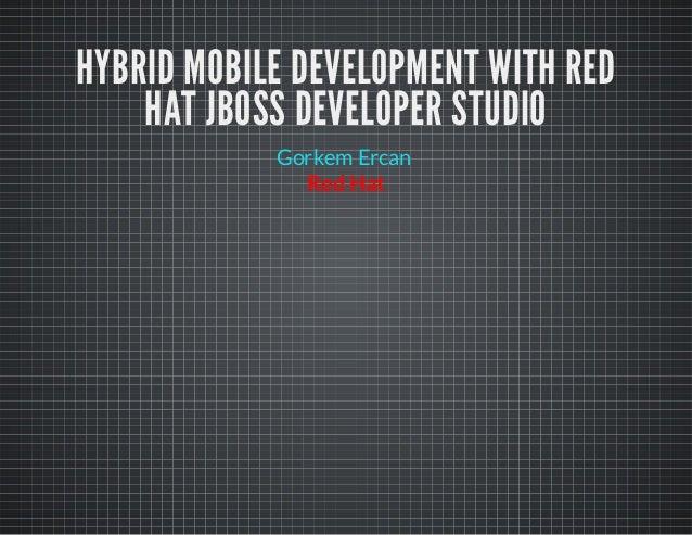 HYBRID MOBILE DEVELOPMENT WITH RED HAT JBOSS DEVELOPER STUDIO Red Hat Gorkem Ercan