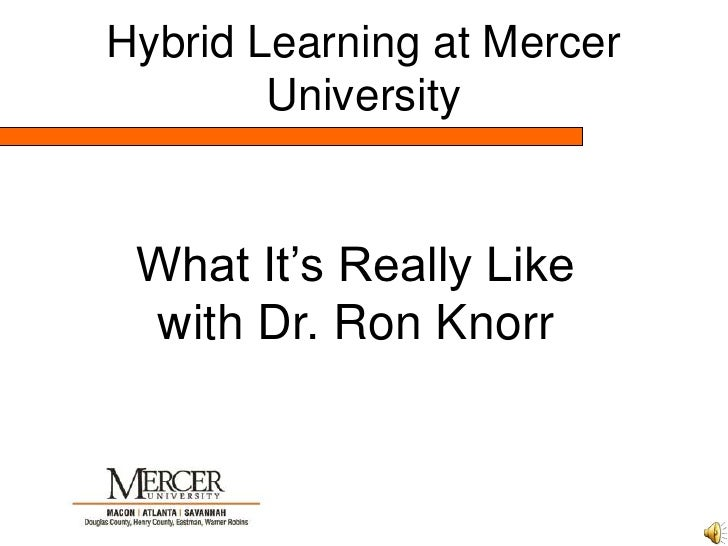 Hybrid Learning at Mercer University<br />What It's Really Like<br />with Dr. Ron Knorr<br />