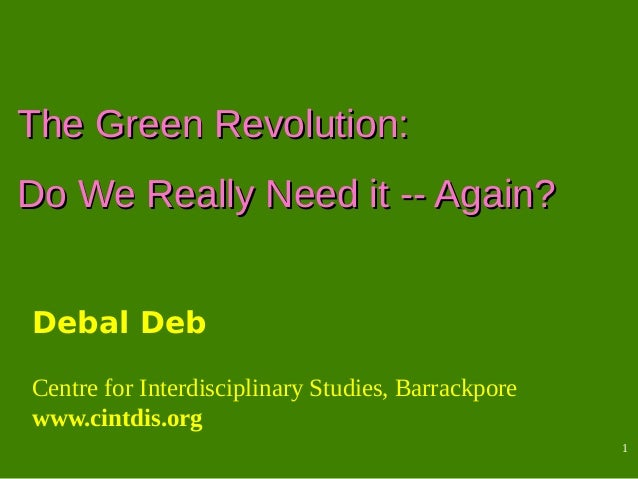 1The Green Revolution:The Green Revolution:Do We Really Need it -- Again?Do We Really Need it -- Again?Debal DebCentre for...