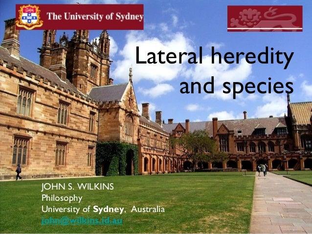 1 Lateral heredity and species JOHN S. WILKINS Philosophy University of Sydney, Australia john@wilkins.id.au 1