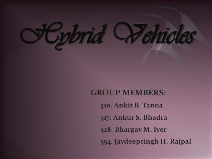 Hybrid Vehicles<br />GROUP MEMBERS:<br />      310. Ankit B. Tanna<br />      317. Ankur S. Bhadra<br />      328. Bhargav...