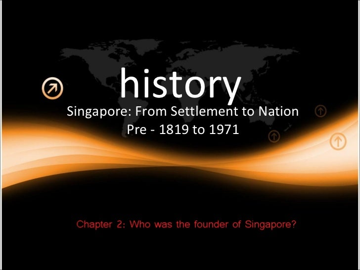 history Singapore: From Settlement to Nation Pre - 1819 to 1971