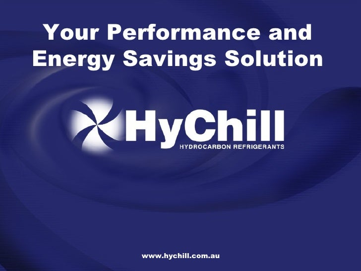 www.hychill.com.au Your Performance and Energy Savings Solution