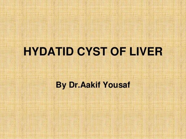 HYDATID CYST OF LIVER    By Dr.Aakif Yousaf