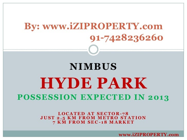 By: www.iZIPROPERTY.com             91-7428236260            NIMBUS    HYDE PARKPOSSESSION EXPECTED IN 2013         LOCATE...
