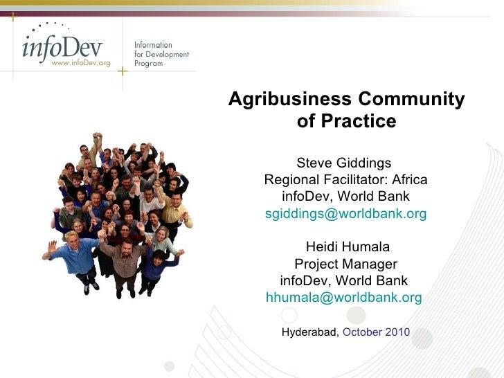 Agribusiness Community of Practice Hyderabad,  October 2010 Steve Giddings  Regional Facilitator: Africa infoDev, World ...