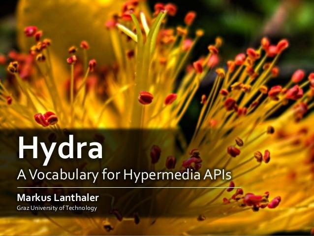 HydraAVocabulary for HypermediaAPIsMarkus LanthalerGraz University ofTechnology