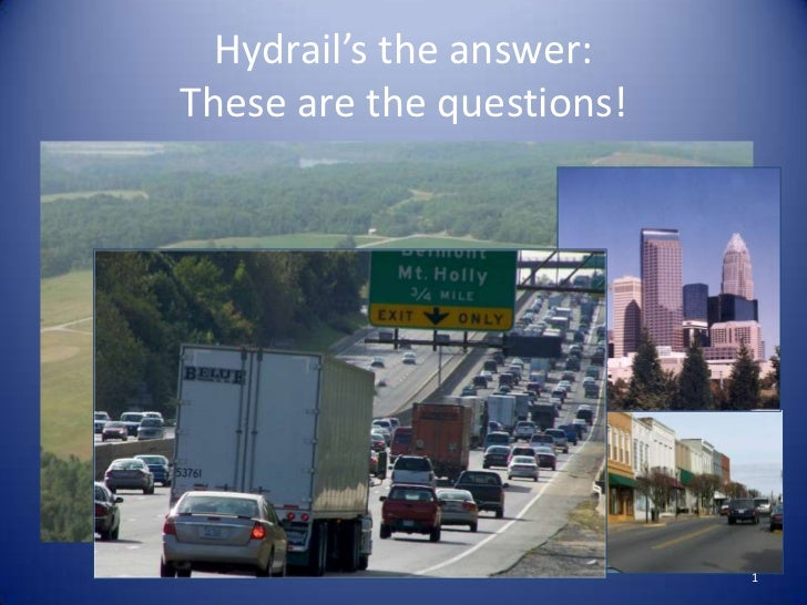 Hydrail's the answer:These are the questions!                           1
