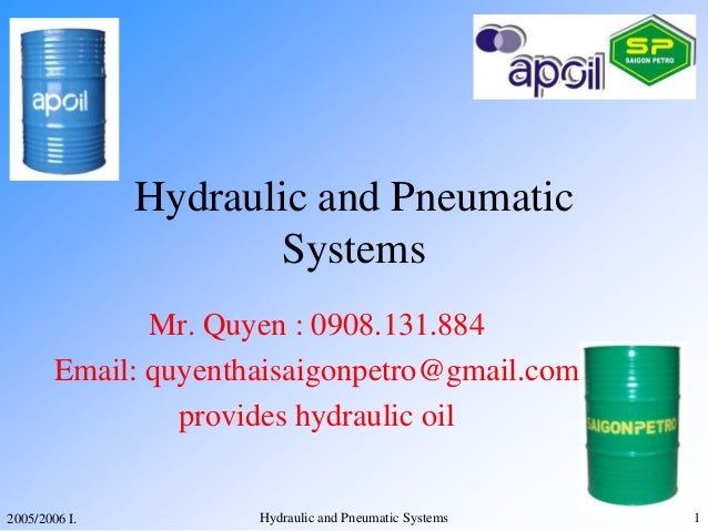 2005/2006 I. Hydraulic and Pneumatic Systems 1 Hydraulic and Pneumatic Systems Mr. Quyen : 0908.131.884 Email: quyenthaisa...