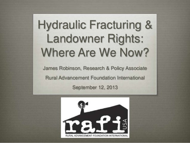 Hydraulic Fracturing & Landowner Rights: Where Are We Now? James Robinson, Research & Policy Associate Rural Advancement F...